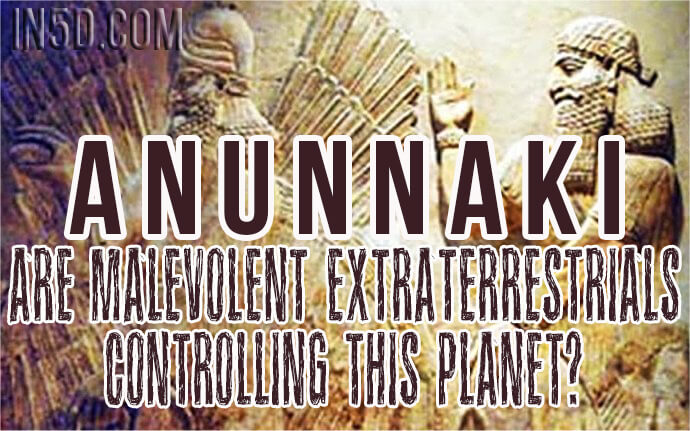 Anunnaki - Are Malevolent Extraterrestrials Controlling This Planet?