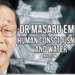 Dr Masaru Emoto On Human Consciousness And Water