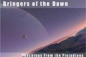 Bringers of the Dawn: A Message From the Pleiadians
