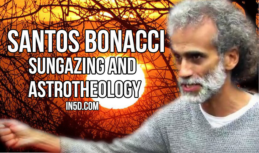 Santos Bonacci - Sungazing And Astrotheology  in5d in 5d