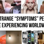 "25 Strange ""Symptoms"" People Are Experiencing Worldwide"