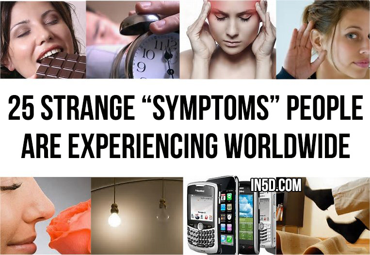 "25 Strange ""Symptoms"" People Are Experiencing Worldwide in5d in 5d"
