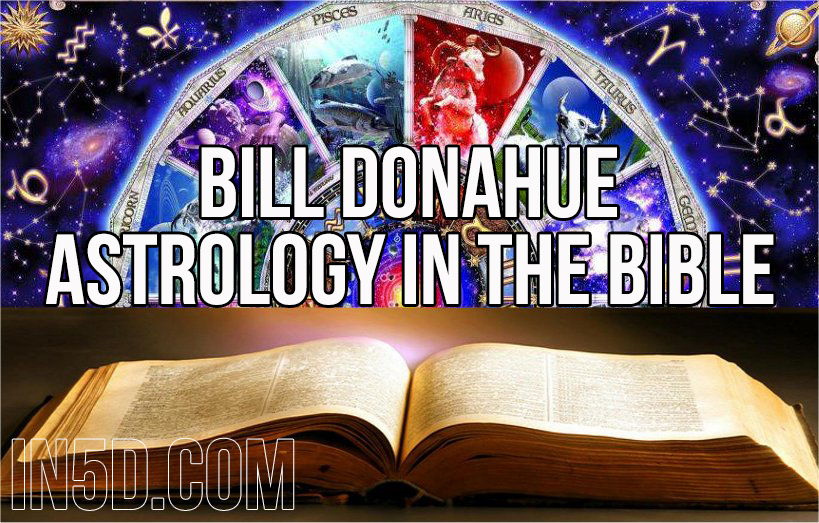 Bill Donahue - Astrology In The Bible in5d in 5d in5d.com www.in5d.com //in5d.com/%20body%20mind%20soul%20spirit%20BodyMindSoulSpirit.com%20http://bodymindsoulspirit.com/