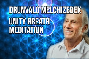 Drunvalo Melchizedek: Unity Breath Meditation