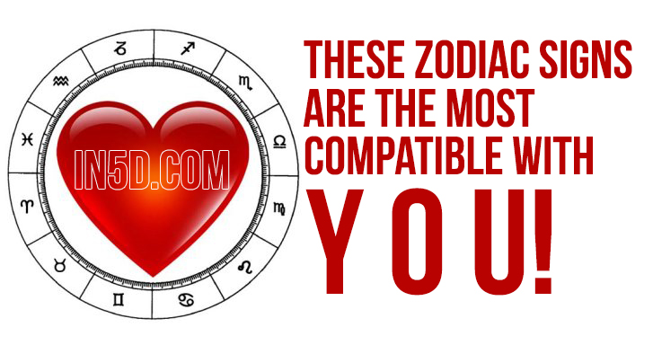 These Zodiac Signs Are The Most Compatible With YOU! in5d in 5d in5d.com www.in5d.com //in5d.com/%20body%20mind%20soul%20spirit%20BodyMindSoulSpirit.com%20http://bodymindsoulspirit.com/