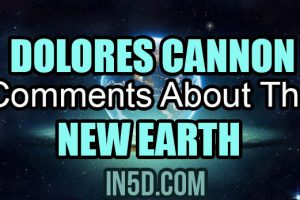 Dolores Cannon Comments About The New Earth