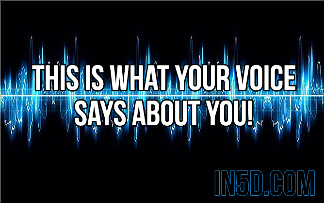 This Is What Your Voice Says About YOU! in5d in 5d in5d.com www.in5d.com //in5d.com/%20body%20mind%20soul%20spirit%20BodyMindSoulSpirit.com%20http://bodymindsoulspirit.com/