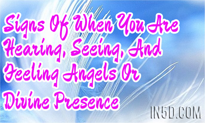 Signs Of When You Are Hearing, Seeing, And Feeling Angels Or Divine Presence