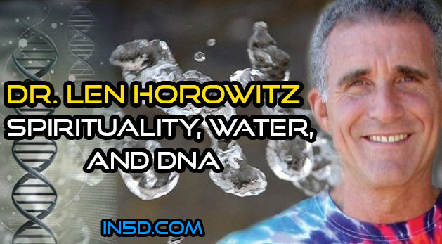Dr. Len Horowitz - Spirituality, Water, And DNA