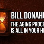 Bill Donahue: The Aging Process Is All In Your Head