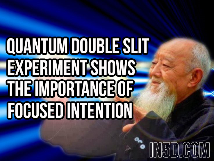 Quantum Double Slit Experiment Shows The Importance Of Focused Intention  in5d in 5d in5d.com www.in5d.com http://in5d.com/ body mind soul spirit BodyMindSoulSpirit.com http://bodymindsoulspirit.com/