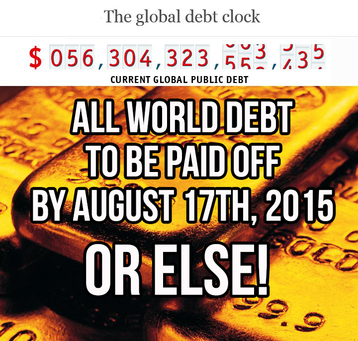 All World Debt To Be Paid Off By August 17th, 2015 - Or Else! in5d in 5d in5d.com www.in5d.com //in5d.com/%20body%20mind%20soul%20spirit%20BodyMindSoulSpirit.com%20http://bodymindsoulspirit.com/
