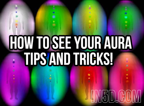 How to See Your Aura: Tips and Tricks! in5d in 5d in5d.com www.in5d.com //in5d.com/%20body%20mind%20soul%20spirit%20BodyMindSoulSpirit.com%20http://bodymindsoulspirit.com/