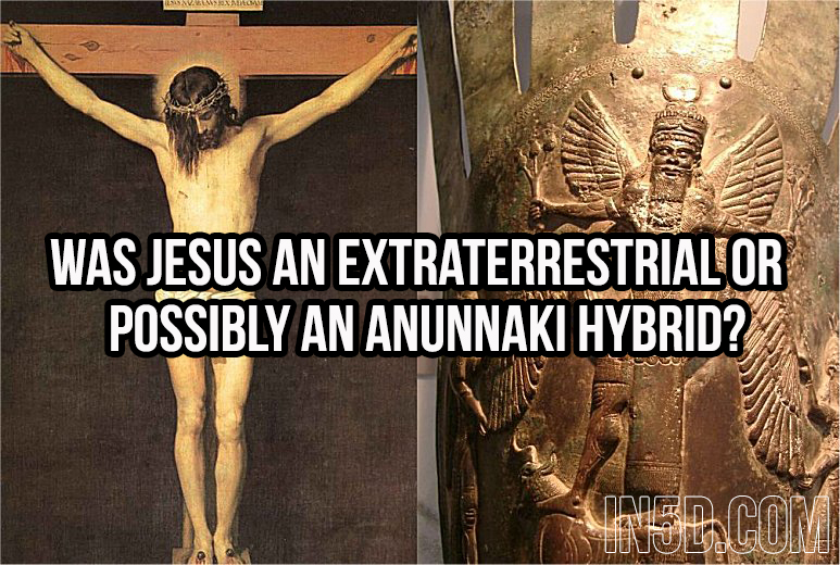 Was Jesus An Extraterrestrial Or Possibly An Anunnaki Hybrid? in5d in 5d in5d.com www.in5d.com //in5d.com/%20body%20mind%20soul%20spirit%20BodyMindSoulSpirit.com%20http://bodymindsoulspirit.com/