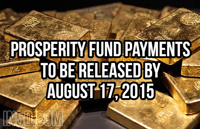 Prosperity Fund Payments To Be Released By August 17, 2015 in5d in 5d in5d.com www.in5d.com //in5d.com/%20body%20mind%20soul%20spirit%20BodyMindSoulSpirit.com%20http://bodymindsoulspirit.com/