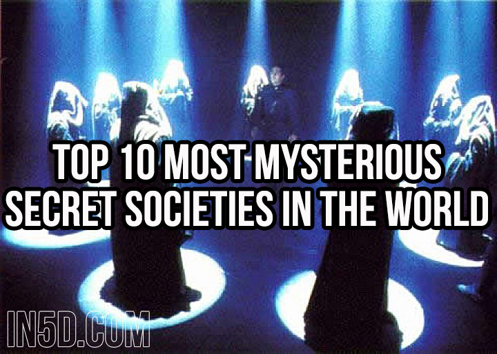 Top 10 Most Mysterious Secret Societies In The World in5d in 5d in5d.com www.in5d.com //in5d.com/%20body%20mind%20soul%20spirit%20BodyMindSoulSpirit.com%20http://bodymindsoulspirit.com/
