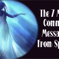 The 7 Most Common Messages From Spirits