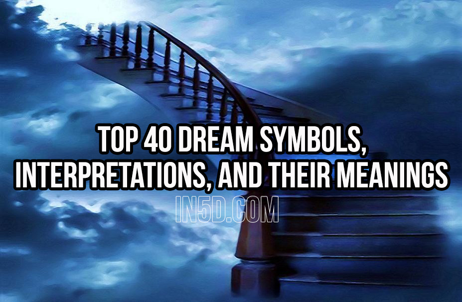 Top 40 Dream Symbols, Interpretations, And Their Meanings in5d in 5d in5d.com www.in5d.com http://in5d.com/ body mind soul spirit BodyMindSoulSpirit.com http://bodymindsoulspirit.com/