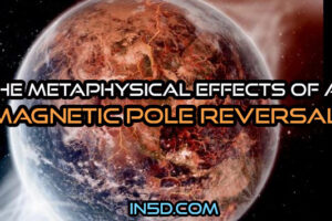 The Metaphysical Effects Of A Magnetic Pole Reversal