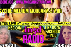 In5D Radio – Psychic Medium Morgana Starr – Episode #30b