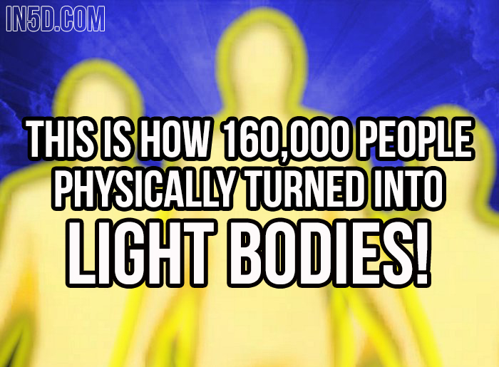 This Is How 160,000 People Physically Turned Into Light Bodies! in5d in 5d in5d.com www.in5d.com //in5d.com/%20body%20mind%20soul%20spirit%20BodyMindSoulSpirit.com%20http://bodymindsoulspirit.com/