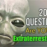 20 Questions To Determine Whether YOU Are an Extraterrestrial!