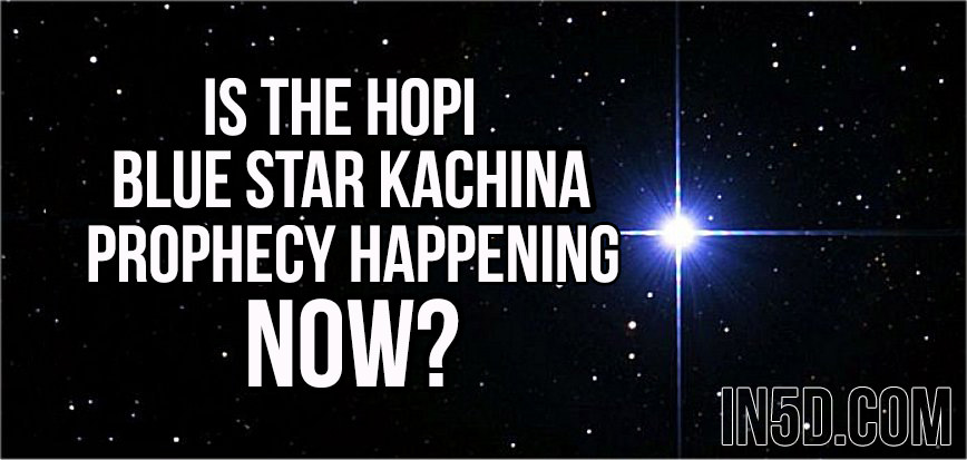 Is The Hopi Blue Star Kachina Prophecy Happening NOW In5D