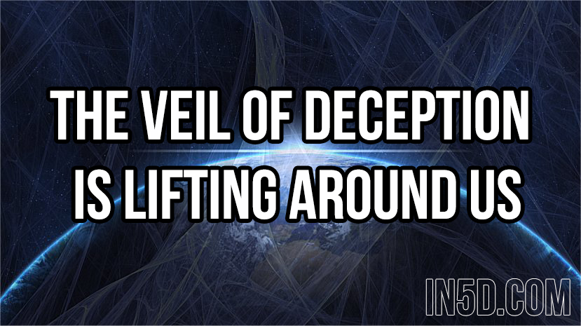 The Veil Of Deception Is Lifting Around Us  in5d in 5d in5d.com www.in5d.com http://in5d.com/ body mind soul spirit BodyMindSoulSpirit.com http://bodymindsoulspirit.com/