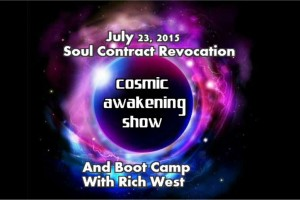 Cosmic Awakening Show- Soul Contract Revocation And Boot Camp – Rich West