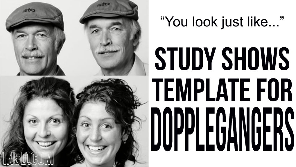 You Look Just Like..... Study Shows Template For Dopplegangers  in5d in 5d in5d.com www.in5d.com http://in5d.com/ body mind soul spirit BodyMindSoulSpirit.com http://bodymindsoulspirit.com/