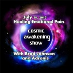 Cosmic Awakening Show – Brad Johnson and Adronis – Healing Emotional Pain