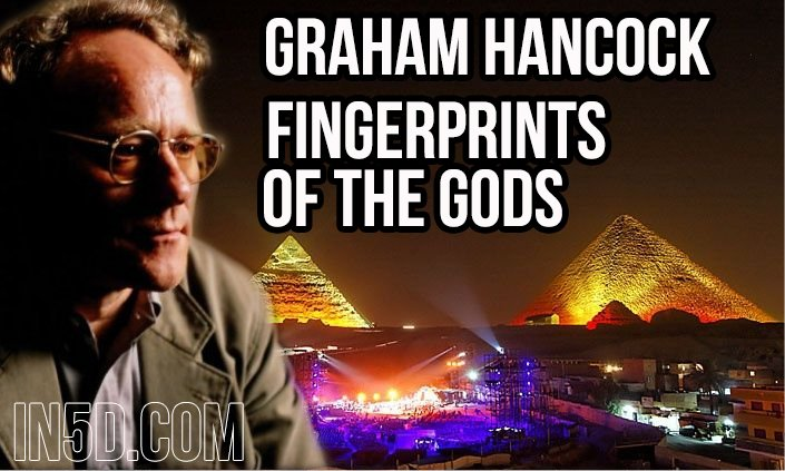 Graham Hancock - Fingerprints Of The Gods in5d in 5d in5d.com www.in5d.com //in5d.com/%20body%20mind%20soul%20spirit%20BodyMindSoulSpirit.com%20http://bodymindsoulspirit.com/