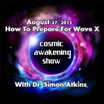 Cosmic Awakening Show – Dr  Simon Atkins – How To Prepare For Wave X