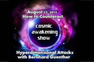 Cosmic Awakening Show  – Bernhard Guenther  – How To Counteract Hyperdimensional Attacks