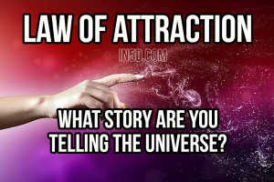 Law Of Attraction: What Story Are You Telling The Universe? Abraham Hicks