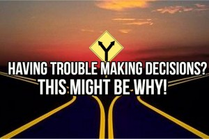 Having Trouble Making Decisions?  THIS Might be WHY!