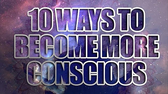 10 Ways To Become More Conscious