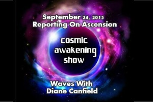 Cosmic Awakening Show- Diane Canfield – Reporting On Ascension Waves