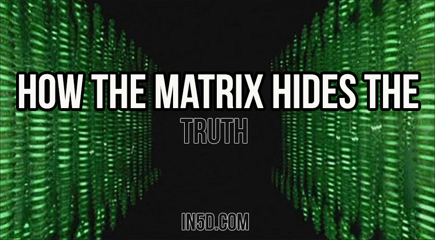 How The Matrix Hides The Truth in5d in 5d in5d.com www.in5d.com http://in5d.com/ body mind soul spirit BodyMindSoulSpirit.com http://bodymindsoulspirit.com/