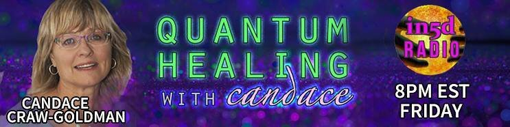 On Friday nights, Candace Craw-Goldman's show is called Quantum Healing With Candace and can be listened to on In5D Radio at 8PM Eastern, 5PM Pacific and 1AM Midnight, UK,. Please visit Candace's website: New Earth Journey! Feel free to call in at 646 716-8890.