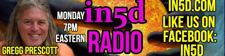 You can find the In5D Radio Show on BlogTalk Radio Monday night at 7PM Eastern, 4PM Pacific and 12AM Midnight, UK, hosted by Gregg Prescott. Stay tuned to our In5D Facebook page for scheduled shows. His call-in number is 646 716-8890