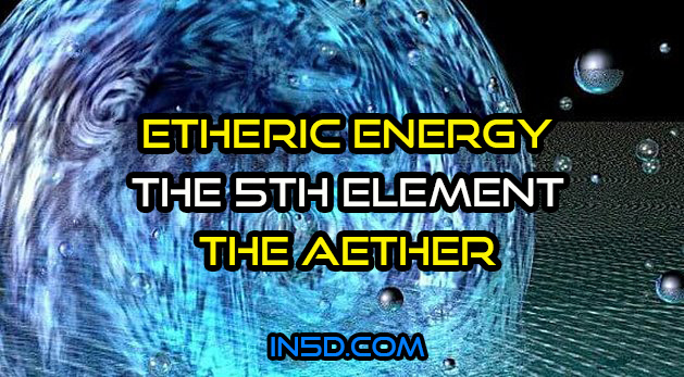 Etheric Energy - The 5th Element - The Aether
