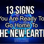13 Signs You Are Ready To Go Home To The New Earth