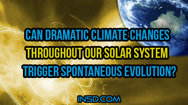 Can Dramatic Climate Changes Throughout Our Solar System Trigger Spontaneous Evolution?