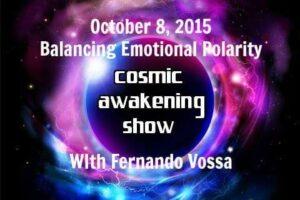 Cosmic Awakening Show – Fernando Vossa – Balancing Emotional Polarity