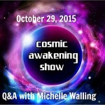 Cosmic Awakening Show- Q&A With Michelle Walling
