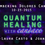 Quantum Healing with Candace Remembering Dolores Cannon with Laura Casto and Joan Murray