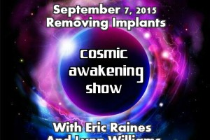 Cosmic Awakening Show Removing Implants – Eric Raines and Lynn Williams