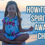 How To Raise Spiritually Awakened Children