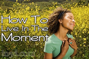 How To Live In The Moment In 6 Easy Ways